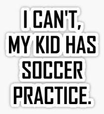 My Kid Has Soccer Practice Funny Sticker