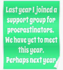 I Joined A Support Group For Procrastinators. Poster