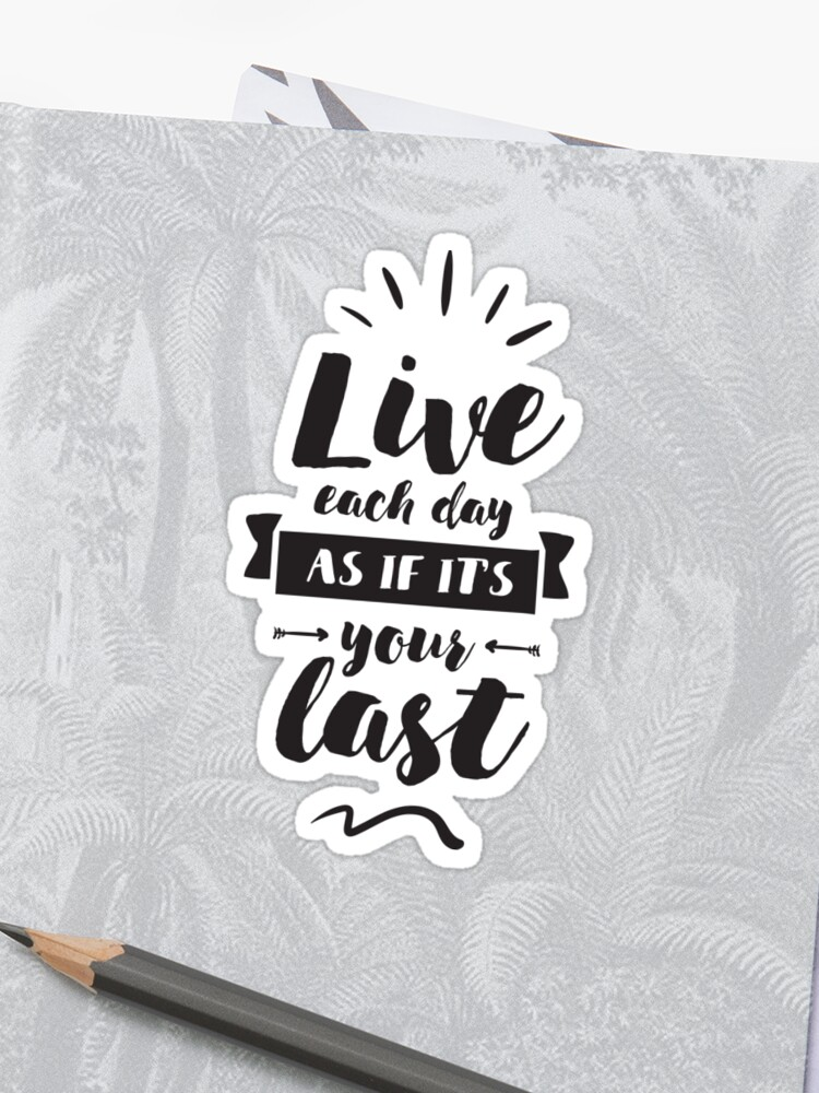 Quotes Typo Live Each Day As Its Your Last Sticker By Skullz23