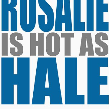 Rosalie is Hot As Hale by alwaysdazzle