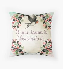 If you dream it you can do it Throw Pillow