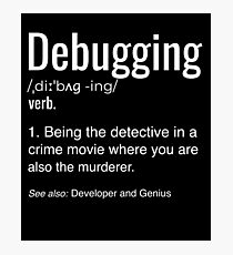 Debugging Definition T-shirt Programmers' Coding Gift Tee Photographic Print
