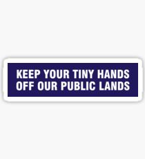 Keep your tiny hands off our public lands Sticker