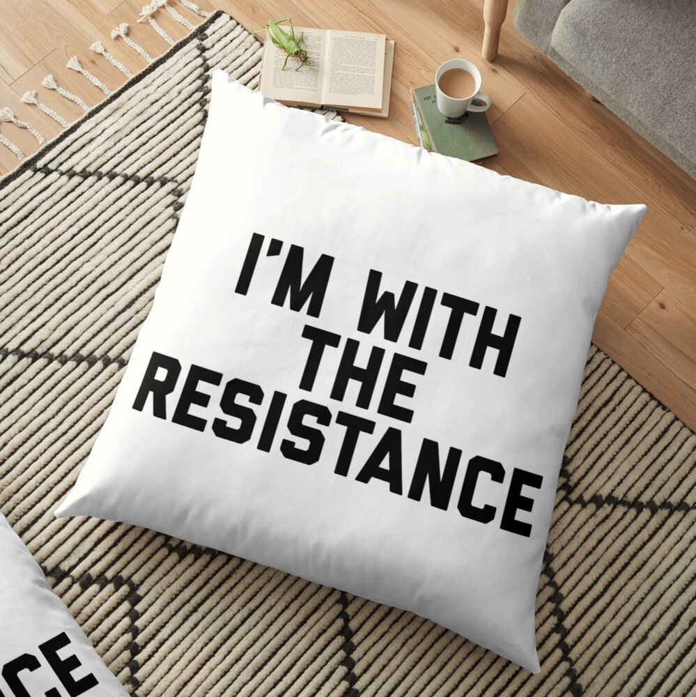 Im With The Resistance Floor Pillow