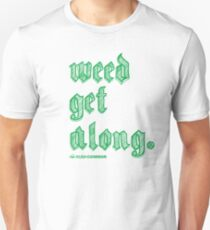 Weed Get Along Unisex T-Shirt