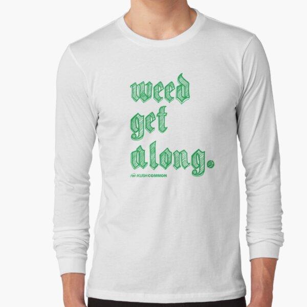 Weed Get Along Long Sleeve T-Shirt