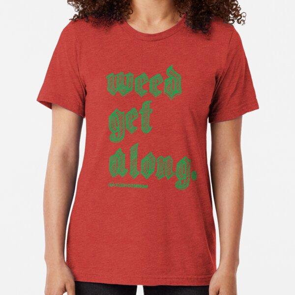 Weed Get Along Tri-blend T-Shirt