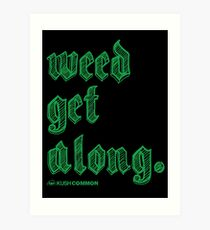 Weed Get Along Art Print
