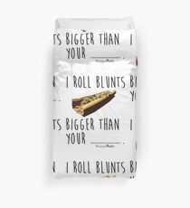 I Roll Blunts Bigger Than Your Duvet Cover