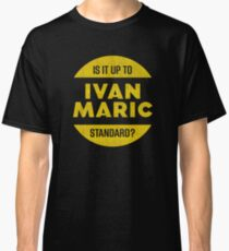 Is It Up To Ivan Maric Standard? Classic T-Shirt