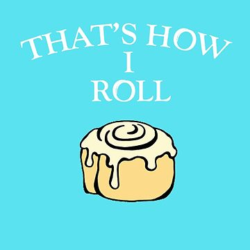 That's How I (Cinnamon) Roll by death2lois