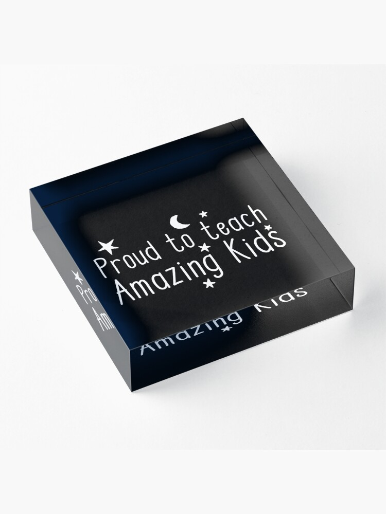 Alternate view of Proud to teach AMAZING KIDS Acrylic Block