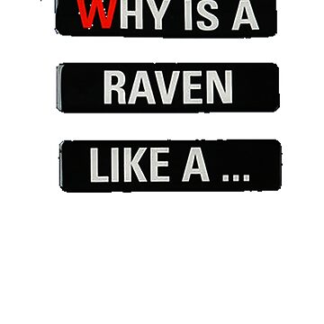 why is a raven like a  by Flatlands8