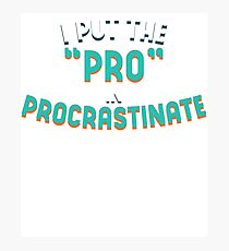 I put PRO in Procrastinate Photographic Print