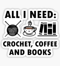 All I Need is Crochet, Coffee and Books Sticker