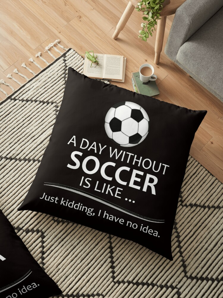 8be645db87d Soccer Gifts for Football and Futbol Lovers - A Day Without Soccer is Like