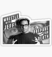 Wrestle With Jeff, Prepare For Death Sticker