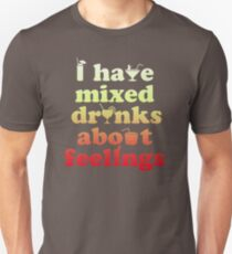 I Have Mixed Drinks About Feelings LR542 Best Product Unisex T-Shirt