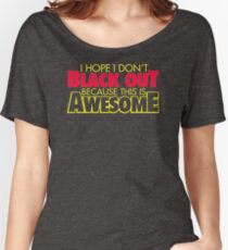 I Hope I Dont Black Out Because This Is Awesome YY799 Best Trending Women's Relaxed Fit T-Shirt