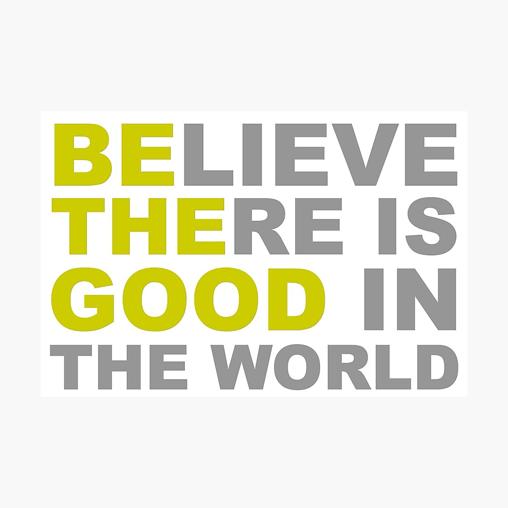 Be The Good - Inspirational Motivational Quotes - Believe There is Good in  the World Positive | Photographic Print