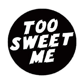 Too Sweet Me by stayaminute