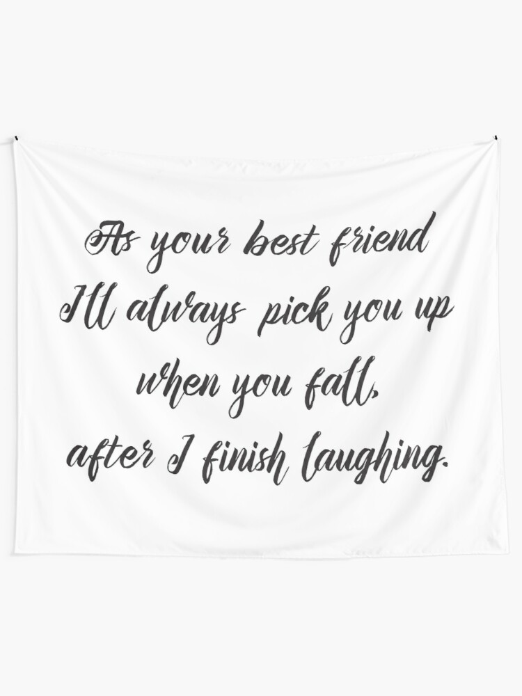 Cool Funny Inspirational Quote - Best Friend Will Pick You Up After  Laughing | Tapestry