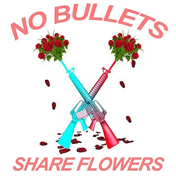No Bullets Share Flowers by madison20th