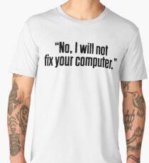 No I Will Not Fix Your Computer - Funny Geek Coder Sticker T-Shirt Pillow Men's Premium T-Shirt