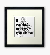 It Works On My Machine #1 Framed Print