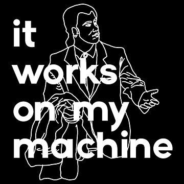 It Works On My Machine #2 by codezn
