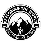 ` Exploring the World - One Trail at a Time - Hiking, Hiker, Hike, Backpacking, Outdoors by VisionQuestArts