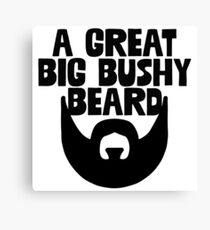 A Great Big Bushy Beard - Funny Beard Mustache Sticker T-Shirt Pillow Canvas Print