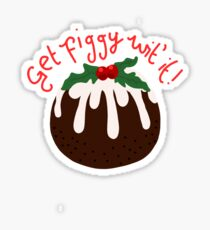 Get Figgy Wit It: Christmas/Figgy Pudding Sticker