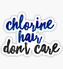 Chlorine Hair Don't Care - Funny Swimmer Sticker T-Shirt Pillow Sticker