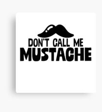 Don't Call Me Mustache Drawn - Funny Beard Mustache Sticker T-Shirt Pillow Canvas Print