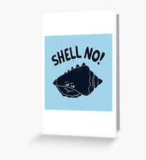 (S)HELL NO. Greeting Card