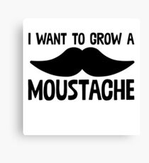 I Want To Grow A Mustache - Funny Beard Mustache Sticker T-Shirt Pillow Canvas Print