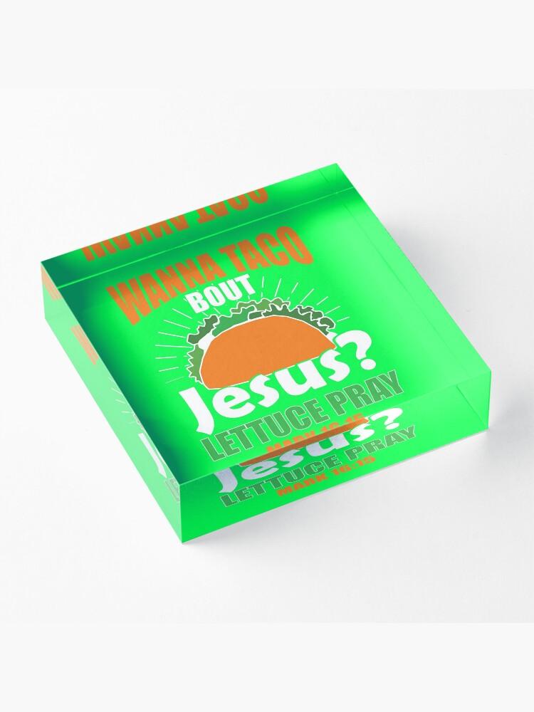 Alternative Ansicht von Wollen Sie Taco Bout Jesus lustiges christliches Design Acrylblock