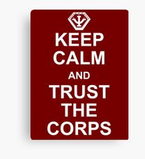 Keep Calm and Trust the Corps Canvas Print