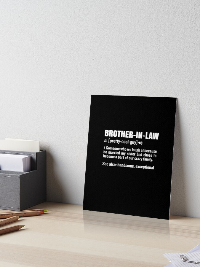 Brother In Law Funny Meaning Brother Gag Gift Art Board Print By Japaneseinkart