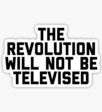 The Revolution will not be televised Sticker