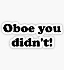 Oboe You Didn't! Sticker