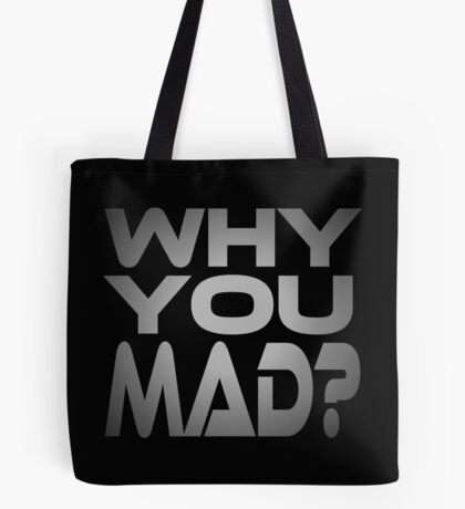 Why You Mad? Tote Bag