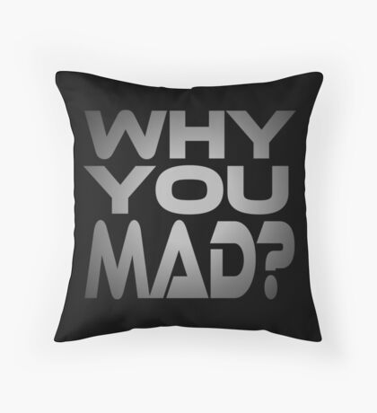 Why You Mad? Throw Pillow