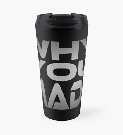 Why You Mad? Travel Mug