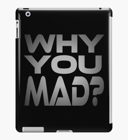 Why You Mad? iPad Case/Skin