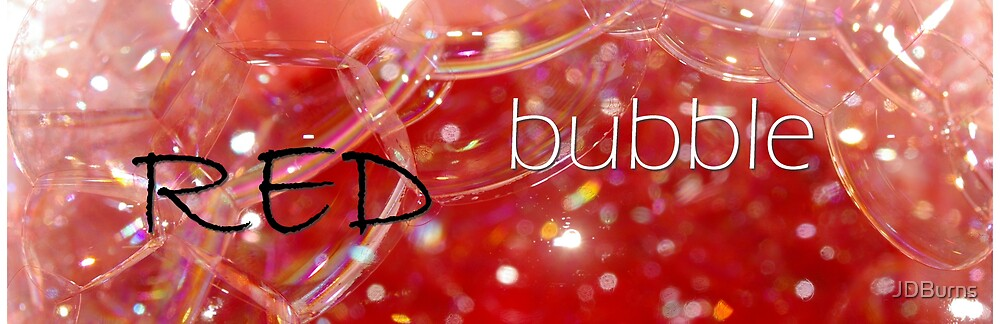 Red Bubble by JDBurns
