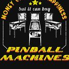 Money Can't Buy Happiness But It Can Buy Pinball Machines by oddduckshirts