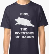 Pigs, The Inventors Of Bacon | Funny Bacon Shirts & Gifts Classic T-Shirt