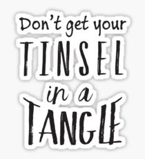 Don't Get Tinsel In A Tangle Funny Christmas Gifts Sticker